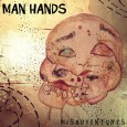 I'm not sure if I found Man Hands or they found me or it happened at the same time, but damn I was happy I did. In July 2013 they released their second album in less than a year and the seven track Misadventures is just pure surf punk fun—think SST recordings from 1985 transferred from cassette to CD…maybe Blast First or Dischord, actually.  You see there was a time when, after the bloated studio perfection sought by musicians who had no feelings, but understood calculus in the 1970s that punks and indie artists recorded albums that sounded like they...